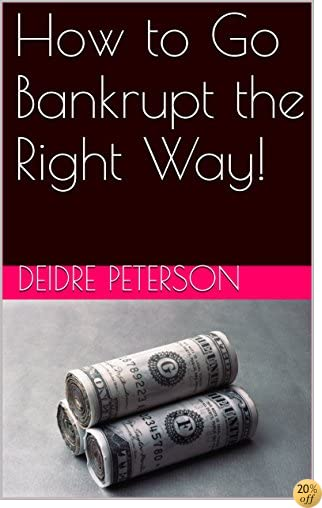 How to Go Bankrupt the Right Way!