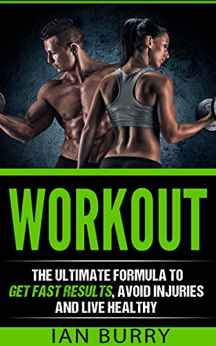 workout-the-ultimate-formula-to-get-fast-results-avoid-injuries-and-live-healthy-workout-plan-routines-motivation-diets-for-women-for-men-at-home-for-beginners