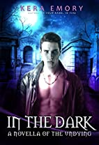 In The Dark: A Novella of the Undying by…