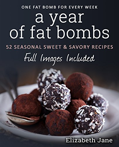a-year-of-low-carb-keto-fat-bombs-52-seasonal-recipes-ketogenic-cookbook-sweet-savory-recipes-elizabeth-jane-cookbook
