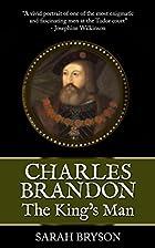 Charles Brandon: The King's Man by…