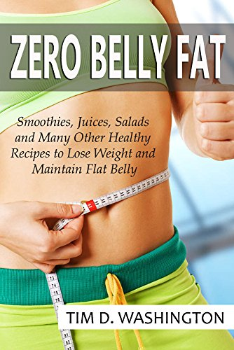 zero-belly-fat-smoothies-juices-salads-and-many-other-healthy-recipes-to-lose-weight-and-maintain-flat-belly-weight-loss-zero-belly-diet-flat-belly-diet-healthy-diet