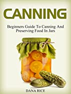 Canning: Beginners Guide To Canning And…