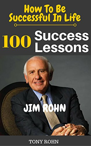 jim-rohn-how-to-be-successful-in-life-100-success-lessons-from-jim-rohn-on-life-leadership-self-development-investing-in-yourself-goals-dreams