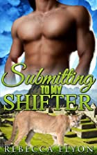 Submitting to My Shifter by Rebecca Elyon