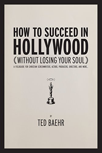 how-to-succeed-in-hollywood-a-field-guide-for-christian-screenwriters-actors-producers-directors-and-more