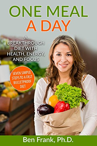 one-meal-a-day-a-breakthrough-diet-with-health-energy-and-focus-seven-simple-steps-to-a-fast-bulletproof-diet-life-success-series-book-2
