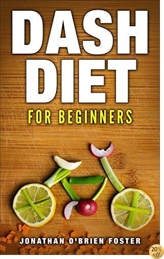 Blood pressure solution:Dash Diet for beginners (Lower blood pressure,Dash diet,superfoods)
