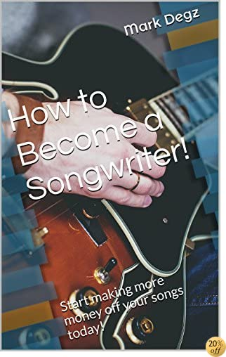 How to Become a Songwriter!: Start making more money off your songs today!