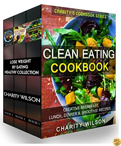 Lose Weight By Eating Healthy Collection: (Clean Eating Recipes, Anti-inflammatory Diet Recipes, Mediterranean Diet Recipes) (Healthy Living Recipes)