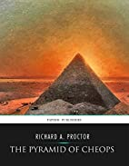 The Pyramid of Cheops by Richard A. Proctor