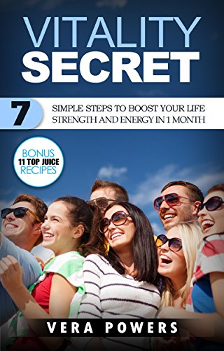 vitality-secret-7-simple-steps-to-boost-your-life-strength-and-energy-in-1-month-bonus-11-top-juice-recipes
