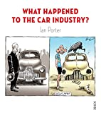 What Happened to the Car Industry? by Ian…