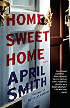 Home Sweet Home: A novel by April Smith