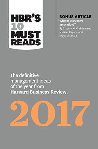 hbrs-10-must-reads-2017-the-definitive-management-ideas-of-the-year-from-harvard-business-review-with-bonus-article-what-is-disruptive-innovation-hbrs-10-must-reads