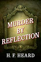 Murder by Reflection by H. F. Heard