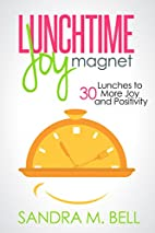 Lunchtime Joy Magnet: 30 Lunches to More Joy…