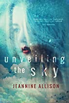 Unveiling The Sky by Jeannine Allison