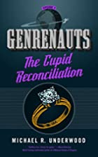 The Cupid Reconciliation (Genrenauts, #3) by…