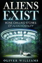 Aliens Exist: Bone Chilling Stories of Alien…