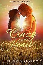 Crazy in the Heart (Calpernica Book 1) by…