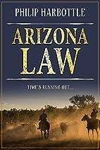 Arizona Law by Philip Harbottle