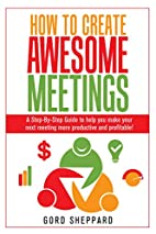 How To Create Awesome Meetings: A Step-By…