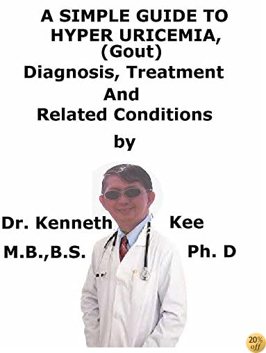 A  Simple  Guide  To  HyperUricemia (Gout),  Diagnosis, Treatment  And  Related Conditions (A Simple Guide to Medical Conditions)