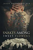 Snakes Among Sweet Flowers by Jason…