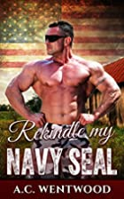 Rekindle My Navy SEAL by A. C. Wentwood