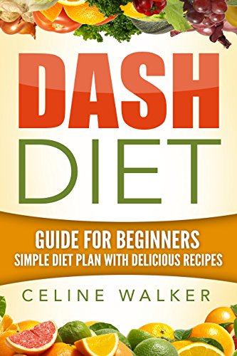dash-diet-guide-for-beginners-simple-diet-plan-with-delicious-recipes-dash-diet-for-weight-loss-cookbook
