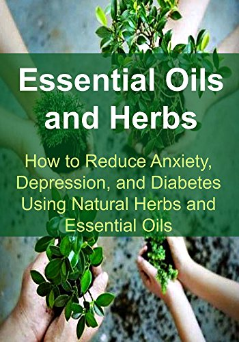 essential-oils-and-herbs-how-to-reduce-anxiety-depression-and-diabetes-using-natural-herbs-and-essential-oils-essential-oils-aromatherapy-depression-diabetes-herbal-remedies-antibiotics