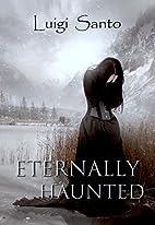 Eternally Haunted by Luigi Santo