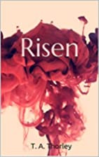 Risen by T. A. Thorley