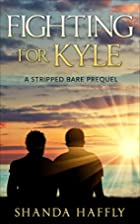Fighting for Kyle: A Stripped Bare Prequel…