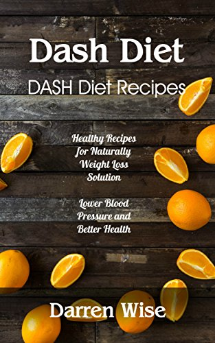 dash-diet-dash-diet-recipes-healthy-recipes-for-naturally-weight-loss-solution-lower-blood-pressure-and-better-health