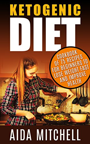 ketogenic-diet-cookbook-of-75-recipes-for-beginners-to-lose-weight-fast-and-improve-health-weight-lossimprove-healthanti-inflammatory-dietketogenic-weight-loss-ketogenic-diet-for-beginners