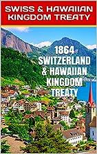 1864 SWITZERLAND & HAWAIIAN KINGDOM TREATY:…