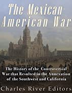 The Mexican-American War: The History of the…