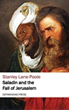 Saladin and the Fall of Jerusalem by Stanley…