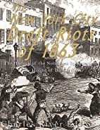 The New York City Draft Riots of 1863: The…