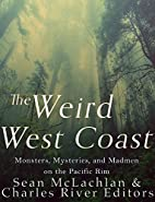 The Weird West Coast: Monsters, Mysteries,…