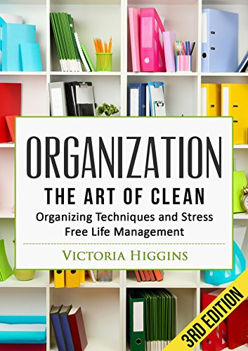 organization-the-art-of-clean-organizing-techniques-and-stress-free-life-management-3rd-edition