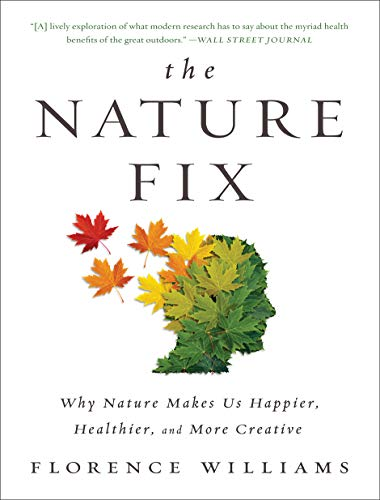 the-nature-fix-why-nature-makes-us-happier-healthier-and-more-creative