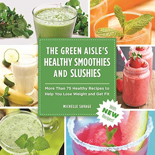the-green-aisles-healthy-smoothies-slushies-more-than-seventy-five-healthy-recipes-to-help-you-lose-weight-and-get-fit