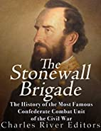The Stonewall Brigade: The History of the…