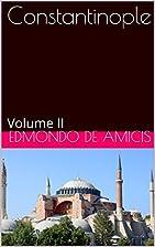 Constantinople: Volume II by Edmondo De…