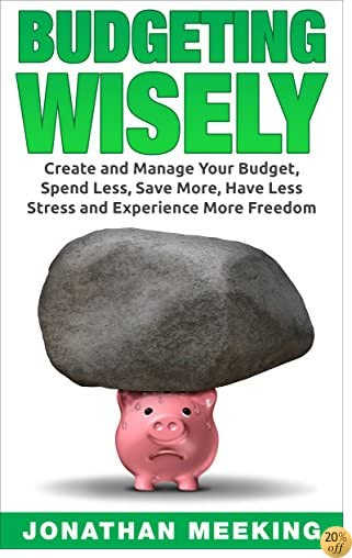 How To Budget: Budgeting Wisely: Create And Manage Your Budget, Spend Less, Save More, Have Less Stress And More Freedom (minimalist books, minimalist, budgeting for dummies, debt free)