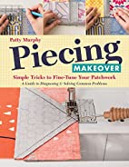 Piecing Makeover: Simple Tricks to Fine-Tune…