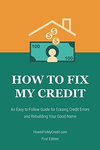 how-to-fix-my-credit-an-easy-to-follow-guide-for-erasing-credit-errors-and-rebuilding-your-good-name